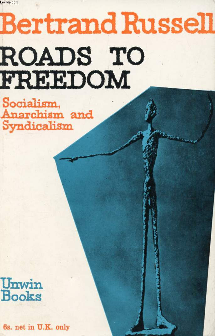 ROADS TO FREEDOM, SOCIALISM, ANARCHISM, AND SYNDICALISM