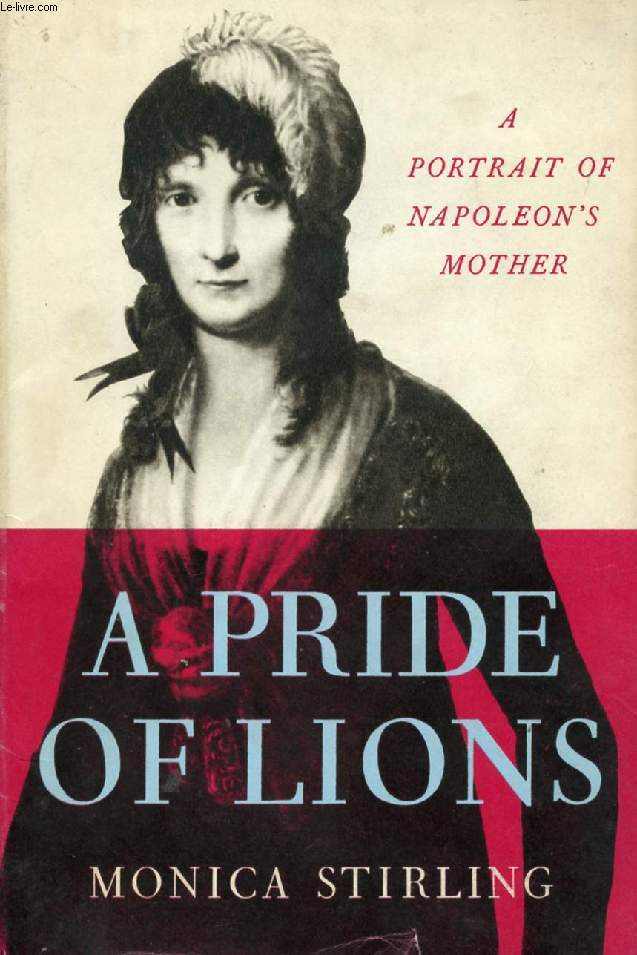 A PRIDE OF LIONS, A PORTRAIT OF NAPOLEON'S MOTHER
