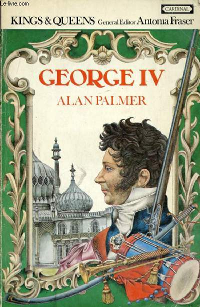 THE LIFE AND TIMES OF GEORGE IV