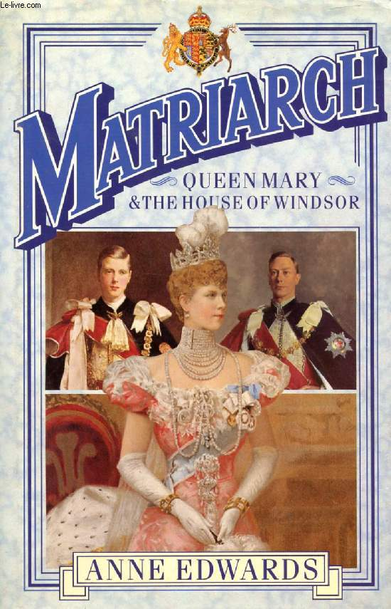 MATRIARCH, QUEEN MARY AND THE HOUSE OF WINDSOR