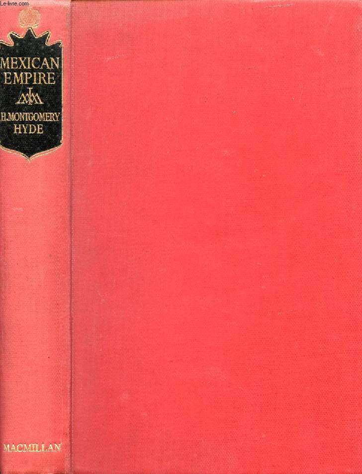 MEXICAN EMPIRE, THE HISTORY OF MAXIMILIAN AND CARLOTA OF MEXICO