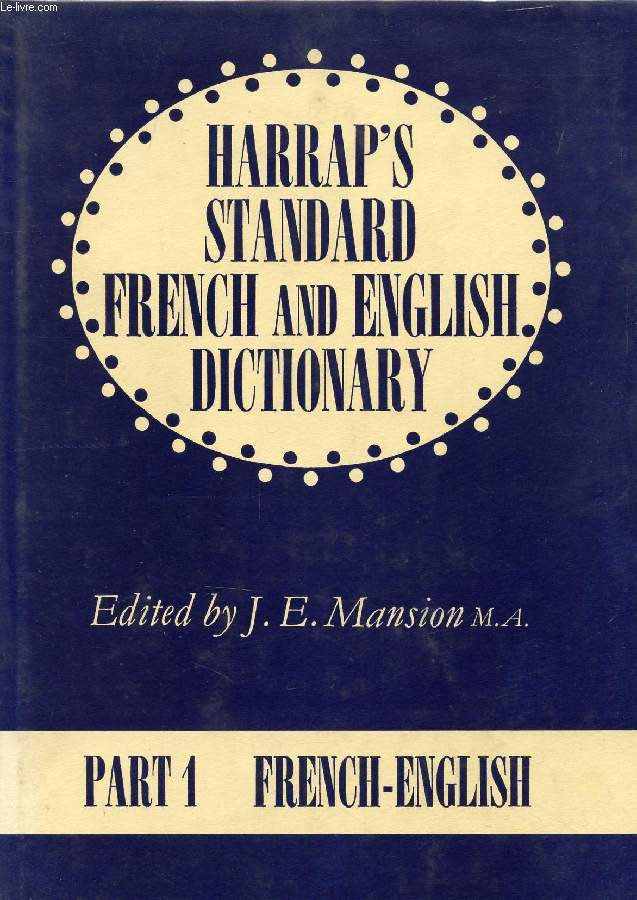 HARRAP'S STANDARD FRENCH AND ENGLISH DICTIONARY, VOLUME 1: FRENCH-ENGLISH