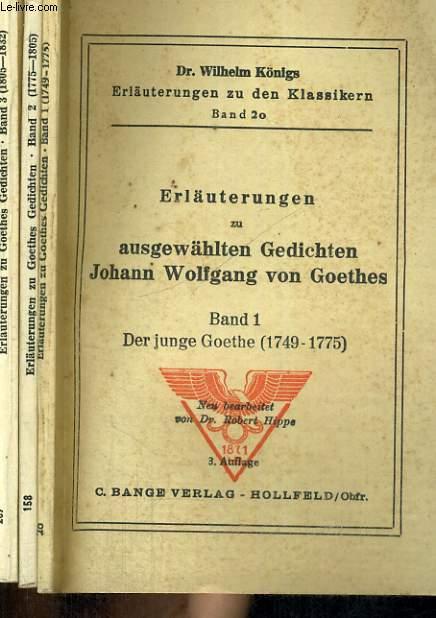 ERLAÜTERUNG ZU AUSGEWÄHLTEN GEDICHTEN JOHANN WOLFGANG VON GOETHES. 3 BÄNDE.  BAND 1: DER JUNGE GOETHE (1749-1775). BAND 2: DER KLASSISCHE GOETHE (1775-1805). BAND 3: DER SPÄTE GOETHE (1805-1832).