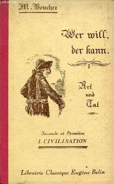 WER WILL, DER KANN, ART UND TAT, SECONDE ET PREMIERE, I. CIVILISATION