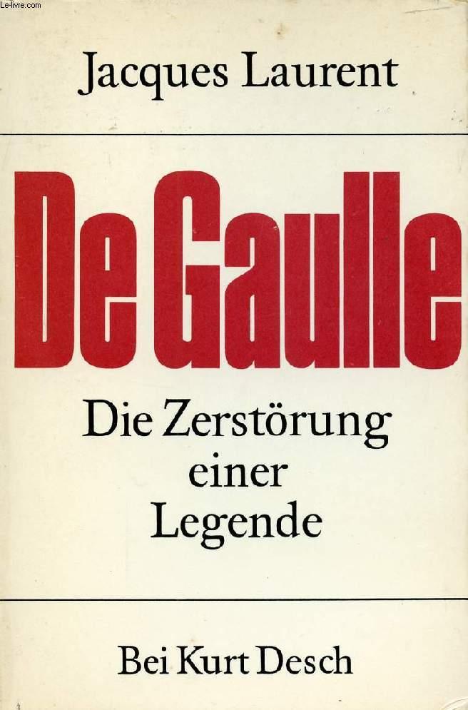 DE GAULLE, DIE ZERSTÖRUNG EINER LEGENDE