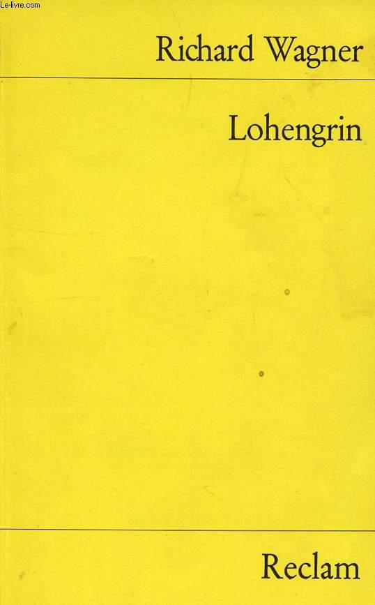 LOHENGRIN, ROMANTISCHE OPERIN DREI AUFZÜGEN