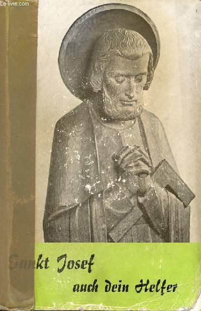 SANKT JOSEF AUCH DEIN HELFER (100 JOSEFSGESCHICHTEN)