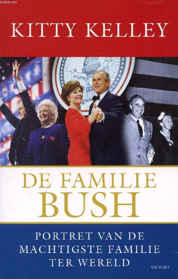 DE FAMILIE BUSH, PORTRET VAN DE MACHTIGSTE FAMILIE TER WERELD