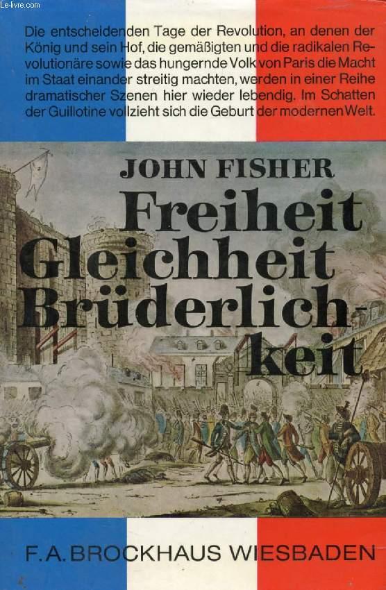 FREIHEIT, GLEICHHEIT, BRÜDERLICHKEIT, DIE REVOLUTION IN PARIS, 1789-94