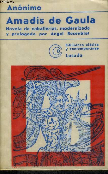 AMADIS DE GAULA, NOVELA DE CABALLERIAS, MODERNIZADA I PROLOGADA POR ANGEL ROSENBLAT