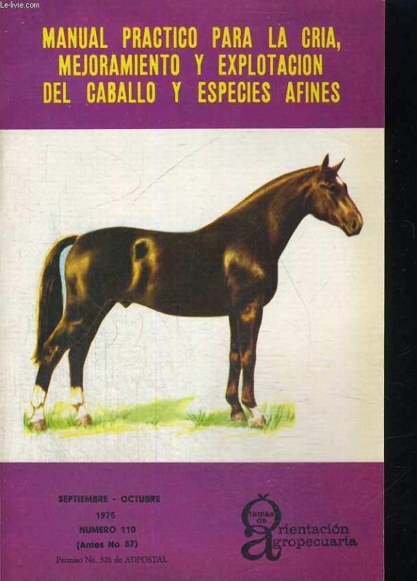 TEMAS DE ORIENTACION AGROPECUARIA. N°110. SEPTIEMBRE-OCTUBRE 1975. MANUAL PRACTICO PARA LA CRIA, MEJORAMIENTO Y EXPLOTACION DEL CABALLO Y ESPECIES AFINES.