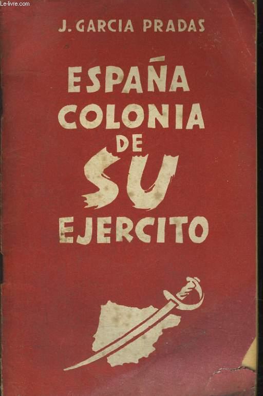 ESPANA COLONIA DE SU EJERCITO. TEXTO INTEGRO DE LA CONFERENCIA PRONUNCIADA EN TEATRO LANCRY, EL DIA 27 DE JULIO DE 1947.