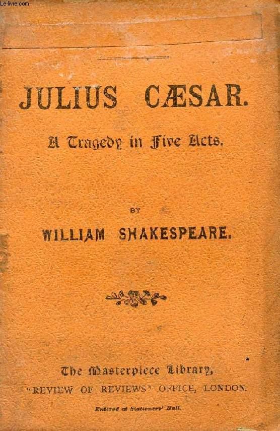 JULIUS CAESAR, A TRAGEDY IN 5 ACTS