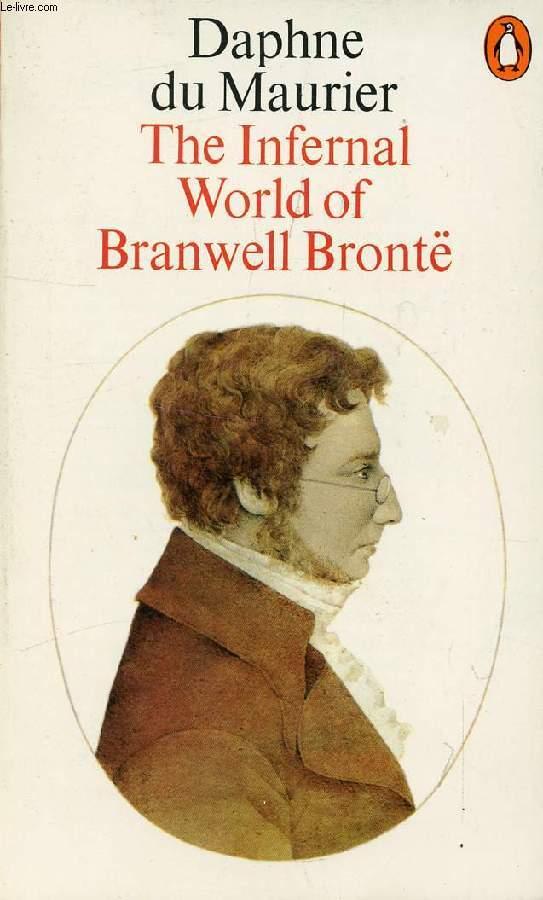 THE INFERNAL WORLD OF BRANWELL BRONTË