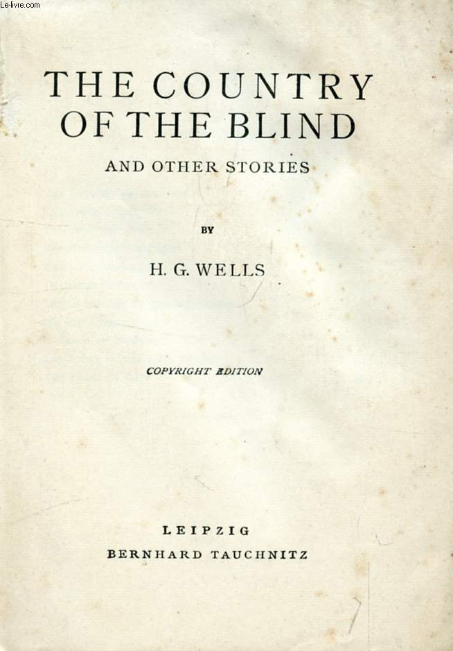 THE COUNTRY OF THE BLIND, AND OTHER STORIES (COLLECTION OF BRITISH AUTHORS, VOL. 4713)
