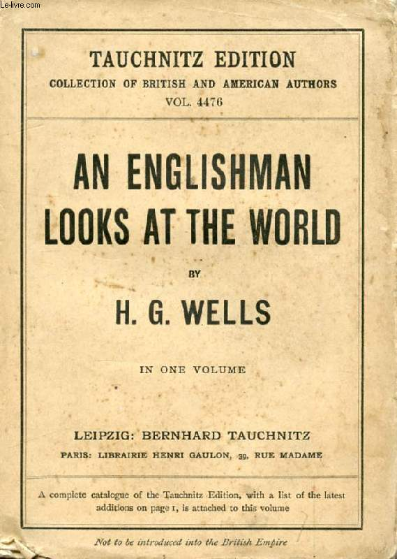 AN ENGLISMAN LOOKS AT THE WORLD, BEING A SERIES OF UNRESTRAINED REMARKS UPON CONTEMPORARY MATTERS (COLLECTION OF BRITISH AND AMERICAN AUTHORS, VOL. 4476)
