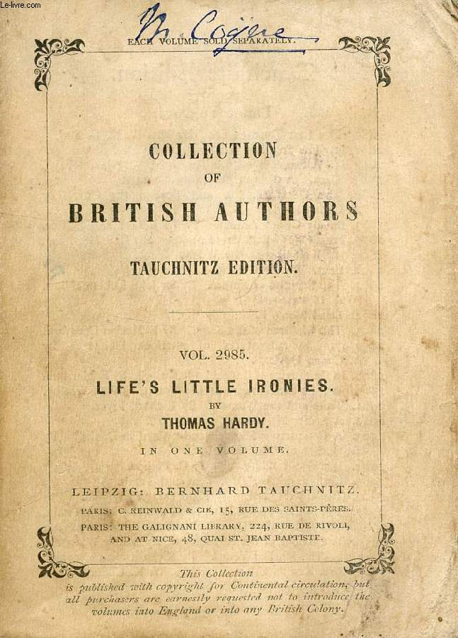 LIFE'S LITTLE IRONIES, A SET OF TALES WITH SOME COLLOQUIAL SKETCHES ENTITLED A FEW CRUSTED CHARACTERS (COLLECTION OF BRITISH AUTHORS, VOL. 2985)