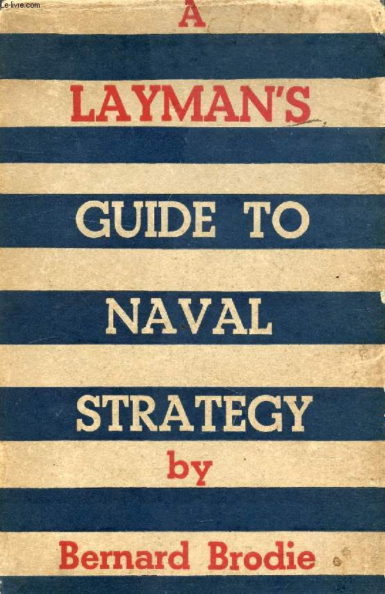 A LAYMAN'S GUIDE TO NAVAL STRATEGY