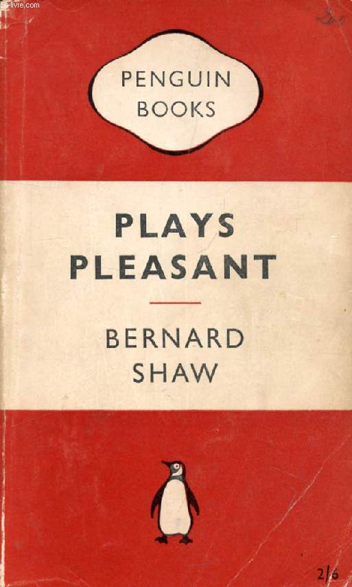 PLAYS PLEASANT ( Arms and the Man, Candida. The Man of Destiny, You Never Can Tell)