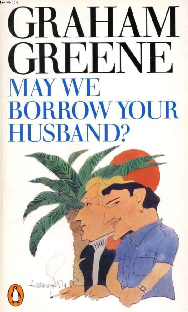 MAY WE BORROW YOUR HUSBAND ?