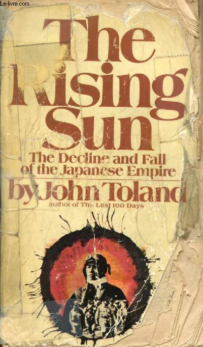 THE RISING SUN, THE DECLINE AND FALL OF THE JAPANESE EMPIRE, 1936-1945