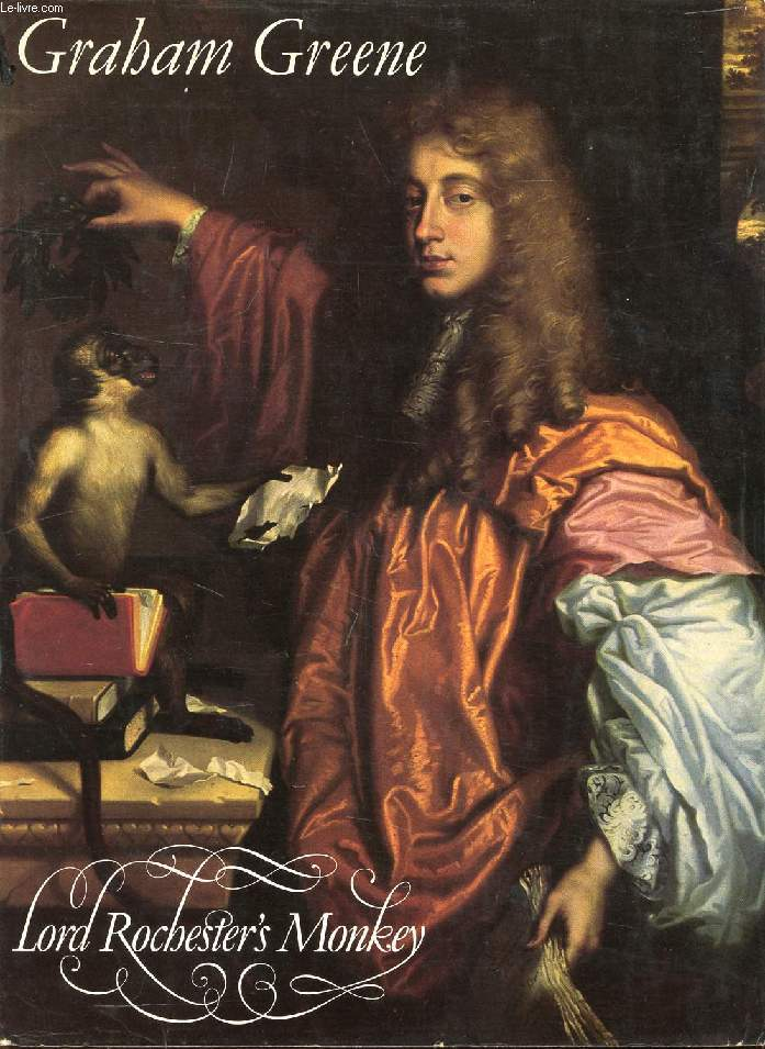 LORD ROCHESTER'S MONKEY, Being the Life of John Wilmot, Second Earl of Rochester
