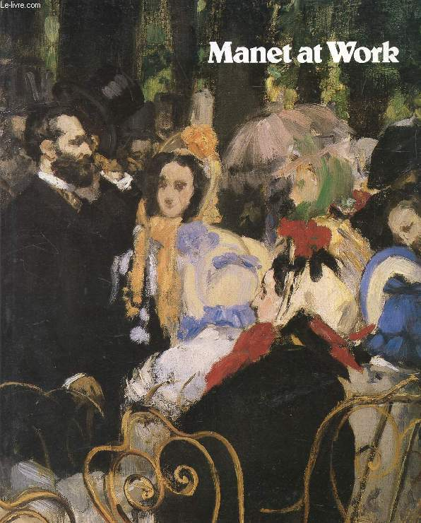 MANET AT WORK, An Exhibition to Mark the Centenary of the Death of Edouard Manet, 1832-1883