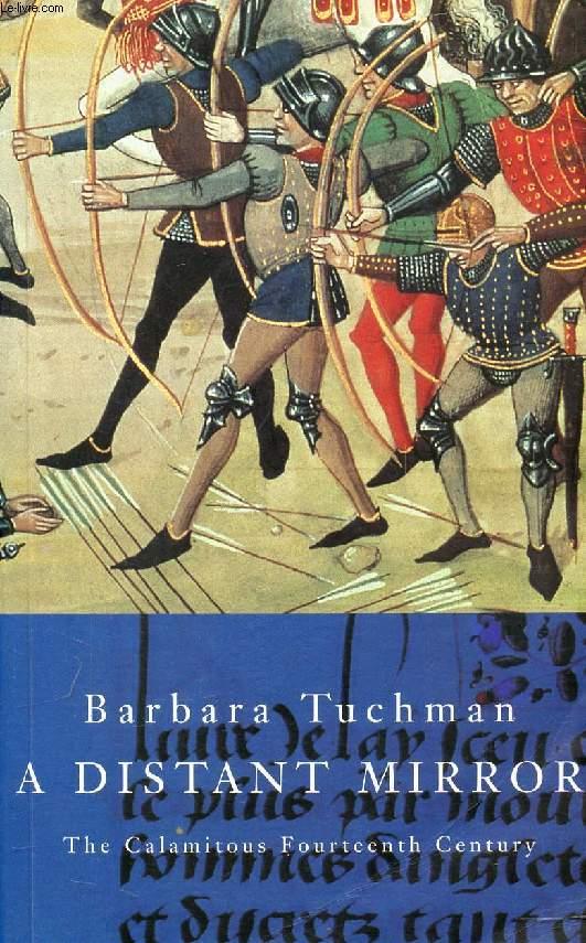 A DISTANT MIRROR, THE CALAMITOUS FOURTEENTH CENTURY