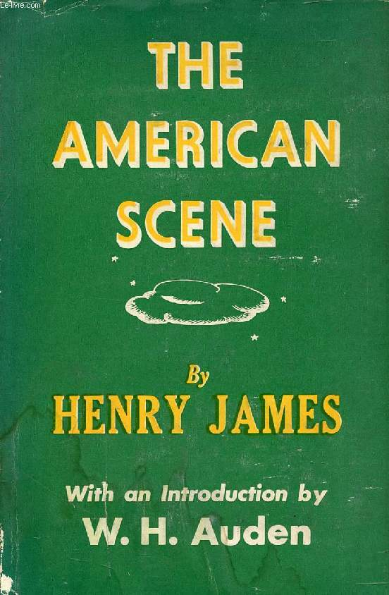 THE AMERICAN SCENE, Together With Three Essays from 'Portraits of Places'