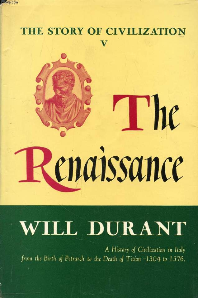 THE RENAISSANCE, A History of Civilization in Italy from 1304-1576 A.D.