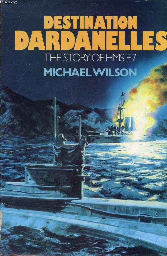 DESTINATION DARDANELLES, The Story of HMS E7