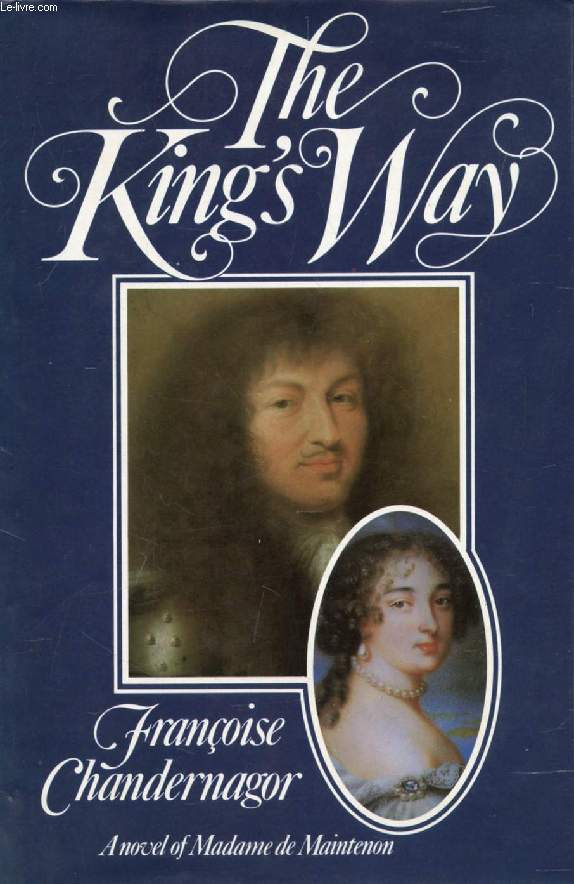 THE KING'S WAY, Recollections of Françoise d'Aubigné, Marquise de Maintenon, Wife to the Sun King