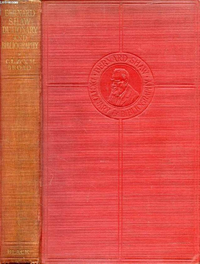 DICTIONARY TO THE PLAYS AND NOVELS OF BERNARD SHAW, With Bibliography of His Works and of the Literature Concerning Him, With a Record of the Principal Shavian Play Productions