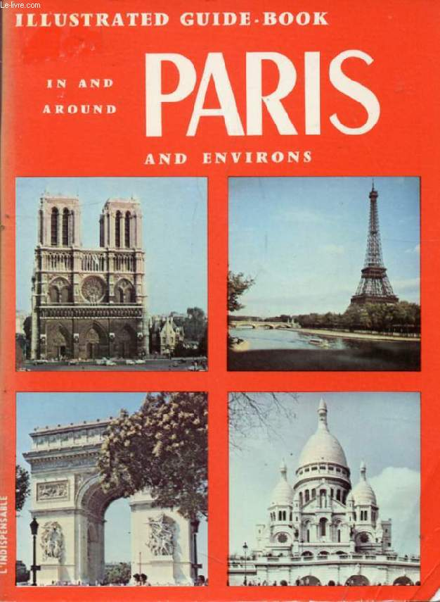 ILLUSTRATED GUIDE TO PARIS, VERSAILLES, VINCENNES (IN AND AROUND PARIS)