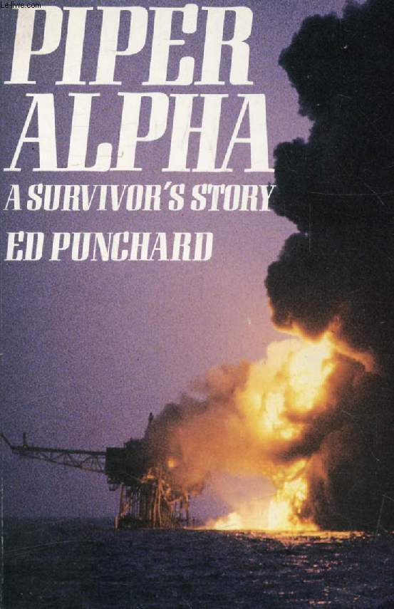 PIPER ALPHA, A Survivor's Story
