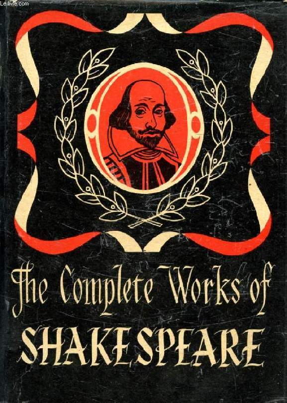 THE COMPLETE WORKS OF WILLIAM SHAKESPEARE, Comprising His Plays and Poems