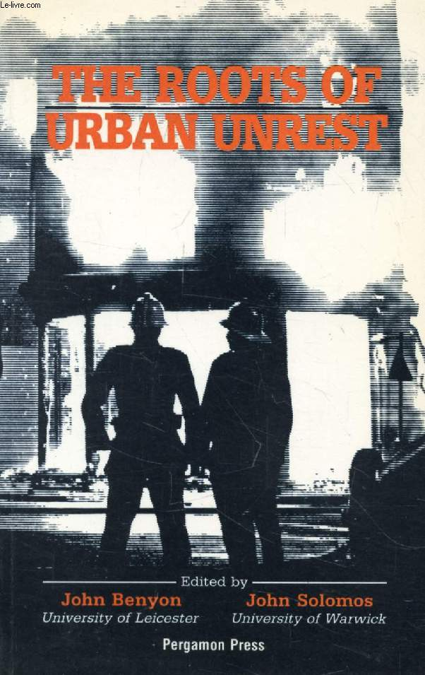 THE ROOTS OF URBAN UNREST (Contents: British urban unrest in the 1980s, J. Benyon and J. Solomos. Interpretations of civil disorder, J. Benyon. Potitics of race and urban crisis: the American case, Martin Kilson. Policing and urban unrest, David Smith...)