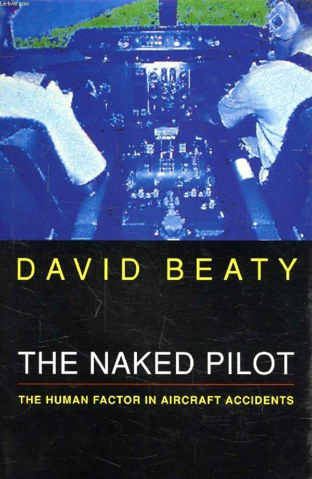 THE NAKED PILOT, The Human Factor in Aircraft Accidents