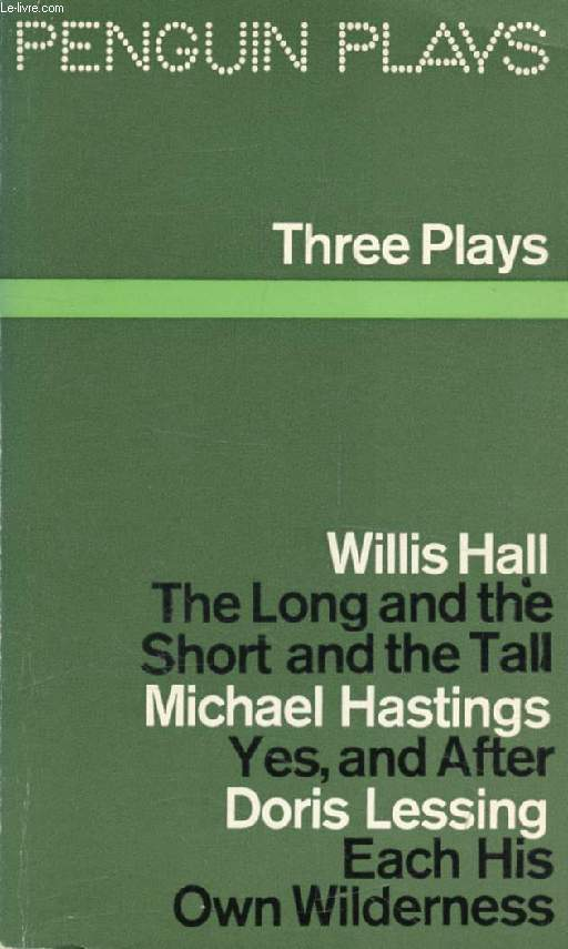 THREE PLAYS (The Long and the Short and the Tall. Each His Own Wilderness. Yes, and After)