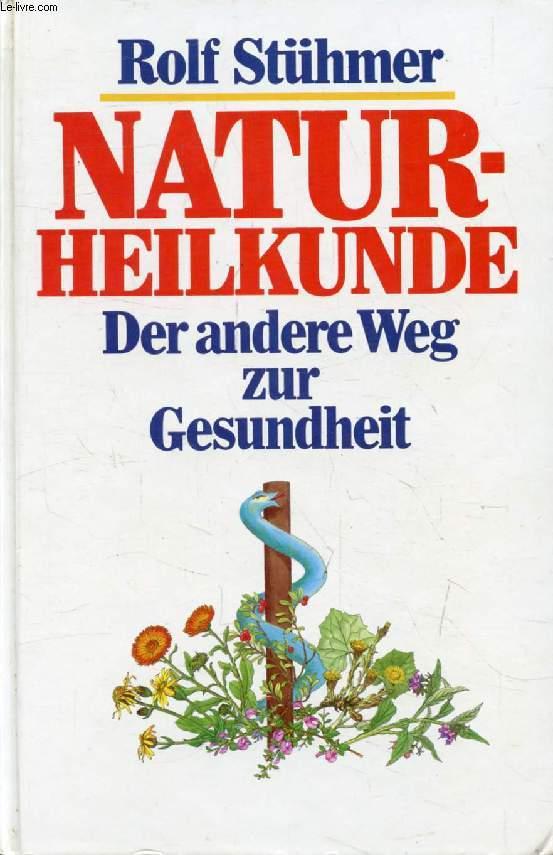 NATURHEILKUNDE, Der Andere Weg zur Gesundheit