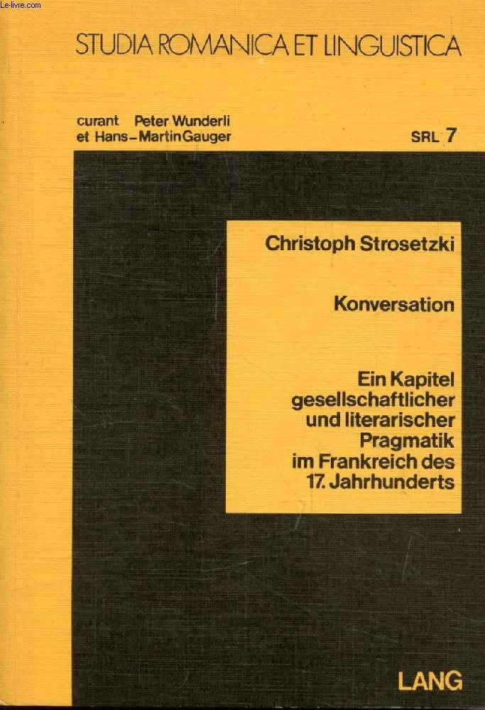 KONVERSATION, EIN KAPITEL GESELLSCHAFTLICHER UND LITERARISCHER PRAGMATIK IM FRANKREICH DES 17. JAHRHUNDERTS