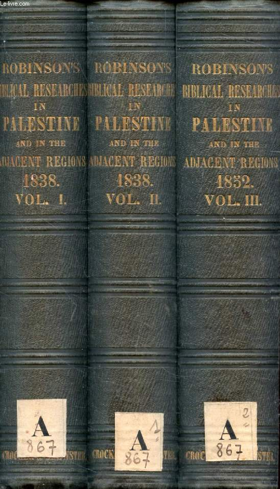 BIBLICAL RESEARCHES IN PALESTINE, AND IN THE ADJACENT REGIONS, A JOURNAL OF TRAVELS IN THE YEAR 1838, 1852, 3 VOLUMES