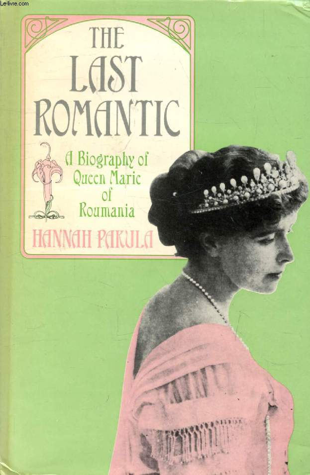 THE LAST ROMANTIC, A Biography of Queen Marie of Roumania