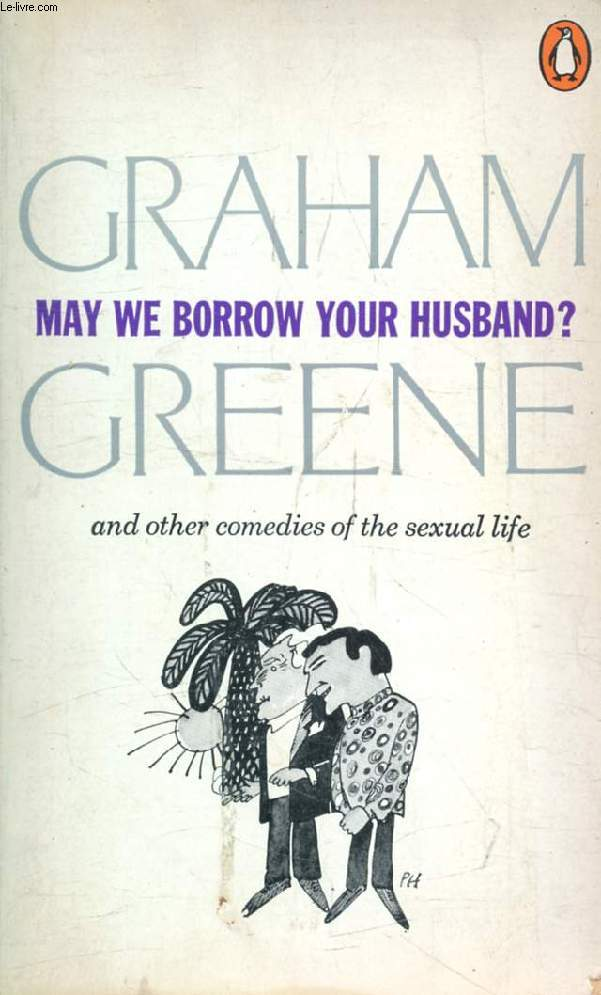 MAY WE BORROW YOUR HUSBAND ? And Other Comedies of the Sexual Life