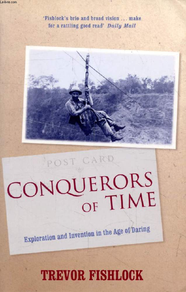 CONQUERORS OF TIME, Exploration and Invention in the Age of Daring