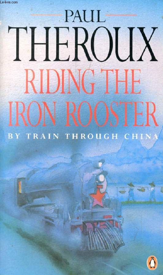 RIDING THE IRON ROOSTER, By Train Through China