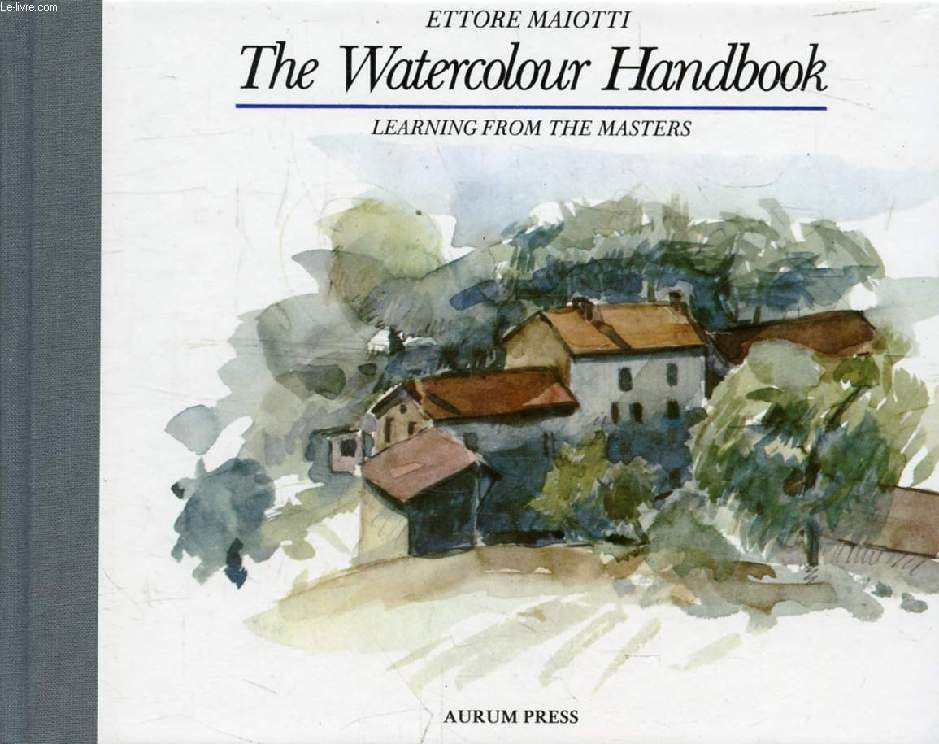 THE WATERCOLOUR HANDBOOK, LEARNING FROM THE MASTERS