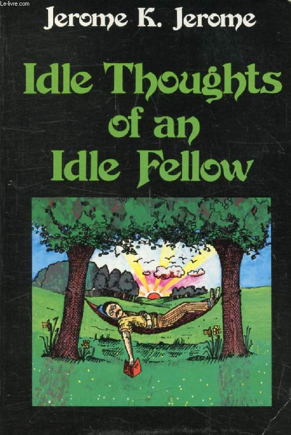 IDLE THOUGHTS OF AN IDEL FELLOW