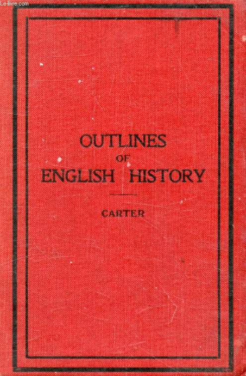 OUTLINES OF ENGLISH HISTORY, From B.C. 55 to A.D. 1926