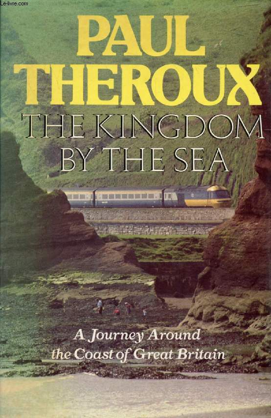 THE KINGDOM BY THE SEA, A Journey Around the Coast of Great Britain
